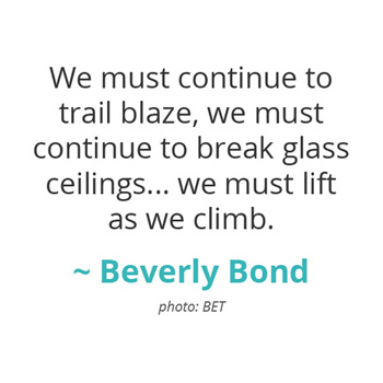 We must continue to trial blaze, we must continue to break glass ceilings... ~ Beverly Bond