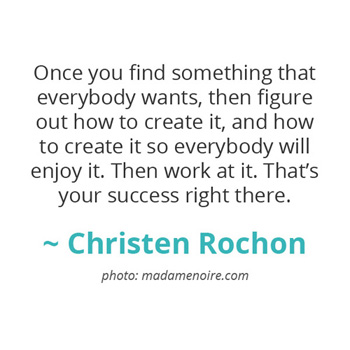 Once you find something that everybody wants... ~ Christen Rochon