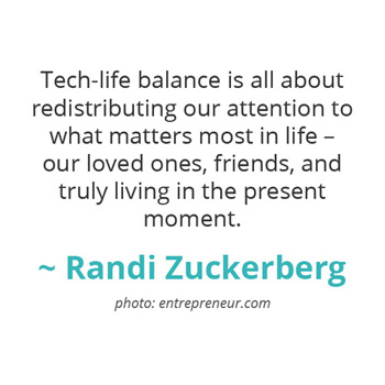 Tech-life balance is all about redistributing our attention to what matters most... ~ Randi Zuckerberg