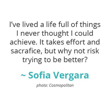 I've lived a life full of things I never thought I could achieve... ~ Sofia Vergara